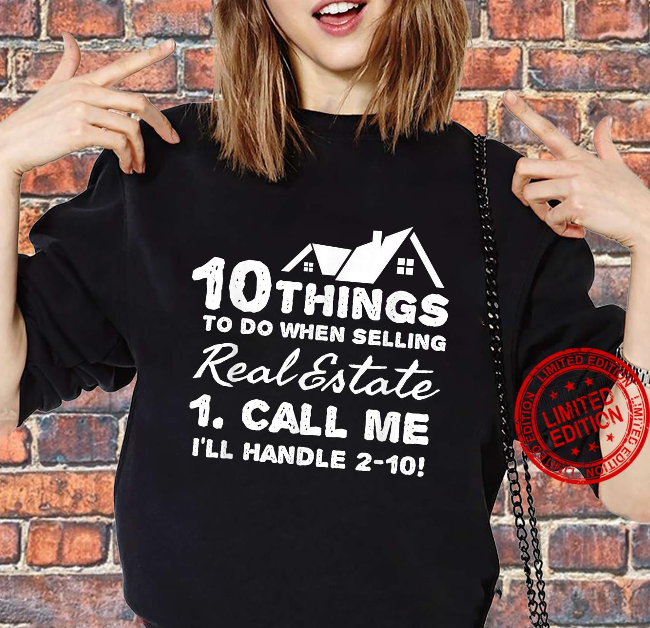 10 things to do selling real estate call me Shirt sweater