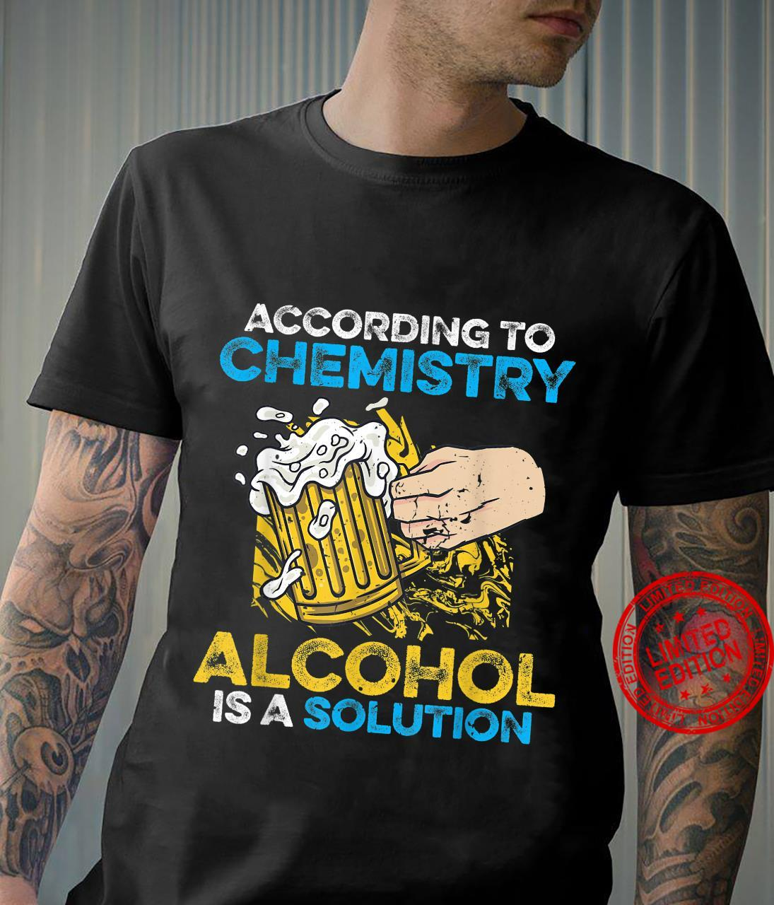 Funny According To Chemistry Alcohol Is A Solution Science Shirt