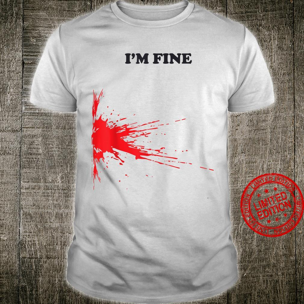I'm Fine with Blood Stain Shirt