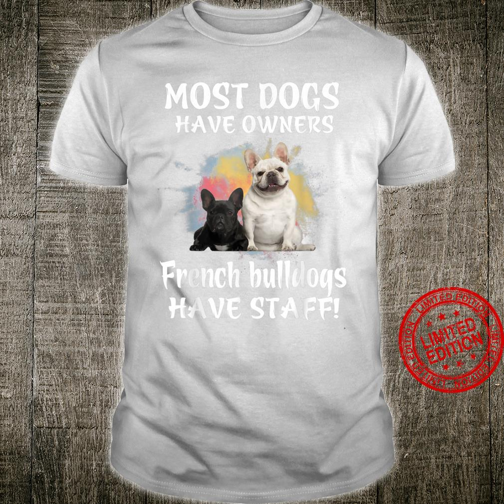 Most Dogs Have Owners French Bulldog Puppy Cute Have Staff Shirt