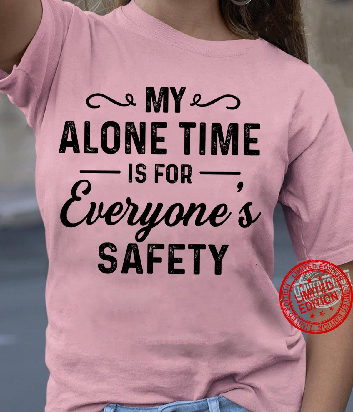 My Alone Time Is For Everyone's Safety Shirt